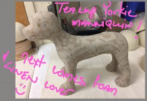teacup,yorkie_dog_mannequin_phase2,dog harness,having our dog mannequin form made,sculpting.